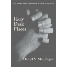 Holy Dark Places: Wilderness and Exile in the Christian Experience