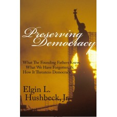 Preserving Democracy: What the Founding Fathers Knew, What We Have Forgotten & How It Threatens Democracy