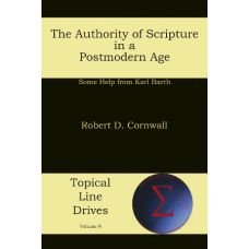 The Authority of Scripture in a Postmodern Age: Some Help from Karl Barth