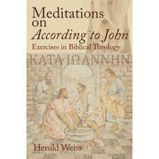 Meditations on According to John: Exercises in Biblical Theology