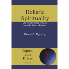Holistic Spirituality: Life Transforming Wisdom from the Letter of James